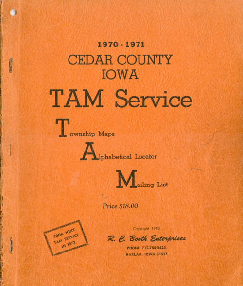 1970-1971 Cedar County Iowa TAM Service: Township Maps, Alphabetical Locater, Mailing List. R. C. Booth Enterprises.