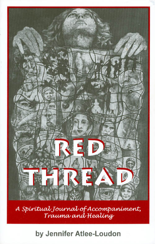 Red Thread: A Spiritual Journal of Accompaniment, Trauma and Healing. Jennifer Atlee-Loudon.