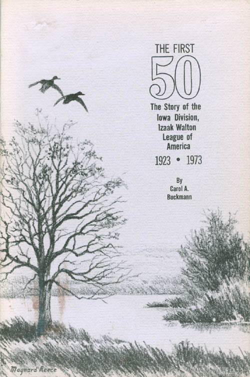 The First 50: The Story of the Iowa Division, Izaak Walton League of America, 1923 - 1973. Carol A. Buckmann.