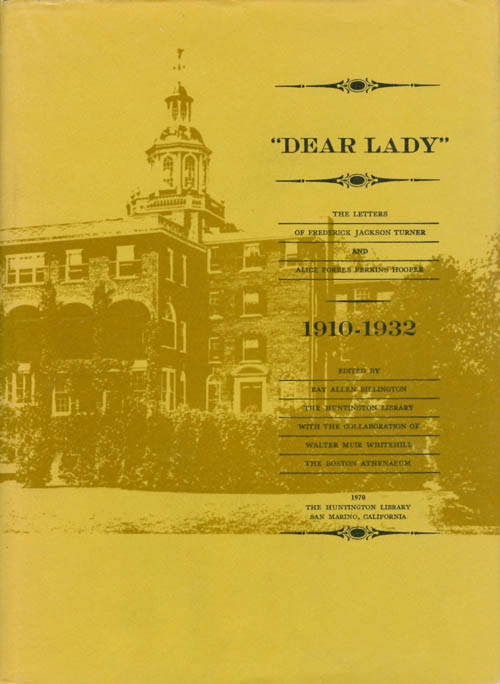 'Dear Lady' : The Letters of Frederick Jackson Turner and Alice Forbes Perkins Hooper, 1910 - 1932. Frederick Jackson Turner, Alice Forbes Perkins Hooper, Ray Allen Billington, Walter Muir Whitehill.