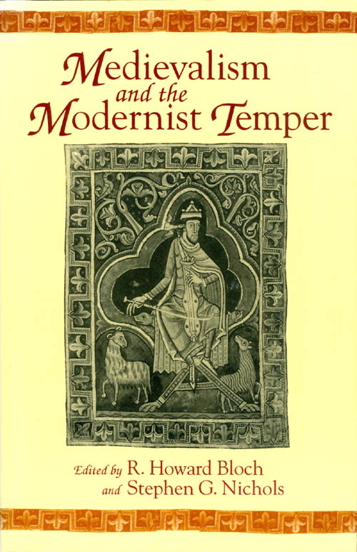 Medievalism and the Modernist Temper. R. Howard Bloch, Stephen G. Nichols.