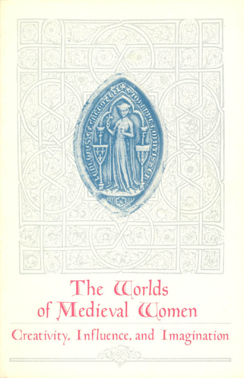 Worlds of Medieval Women: Creativity, Influence, and Imagination. Constance H. Berman, Charles W. Connell, Judith Rice Rothschild.
