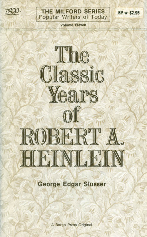 The Classic Years of Robert A. Heinlein (The Milford Series: Popular Writers of Today, volume eleven). George Edgar Slusser.