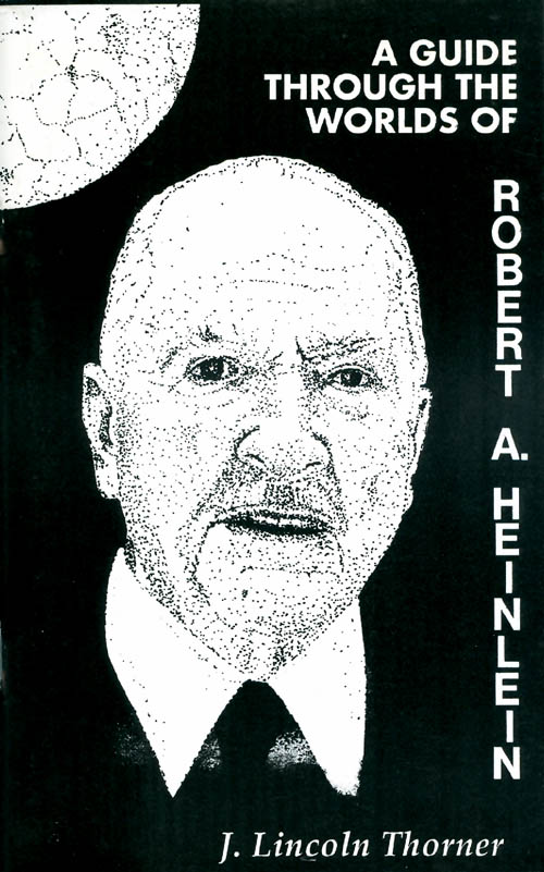 A Guide Through the Worlds of Robert A. Heinlein. J. Lincoln Thorner.