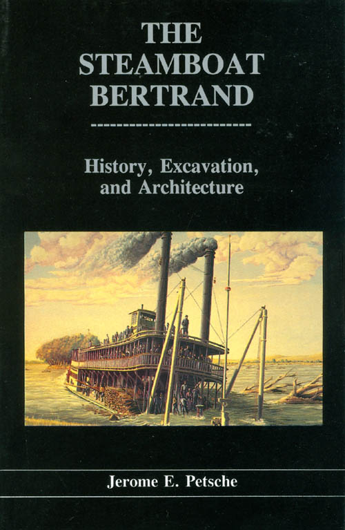 The Steamboat Bertrand (Publications in Archaeology 11). Jerome E. Petsche.