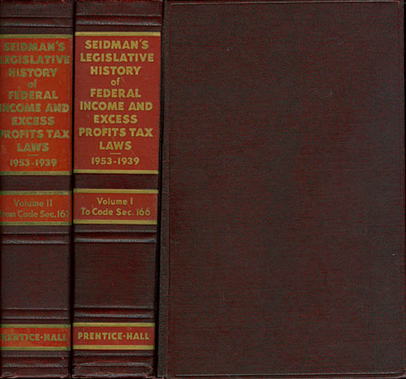 Seidman's Legislative History of Federal Income and Excess Profits Tax Laws, 1953-1939 (Complete in Two Volumes). J. S. Seidman.