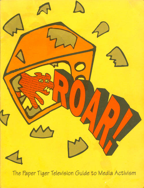 """ROAR: The Paper Tiger Television Guide to Media Activism (""""Rarely Organized Always Radical""""). Paper Tiger Television Collective, Daniel Marcus."""