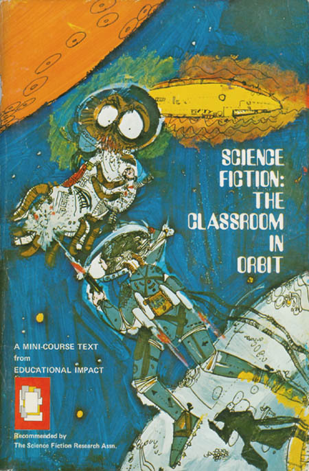 Science Fiction: The Classroom in Orbit (A Mini-Course Text). Beverly Friend.
