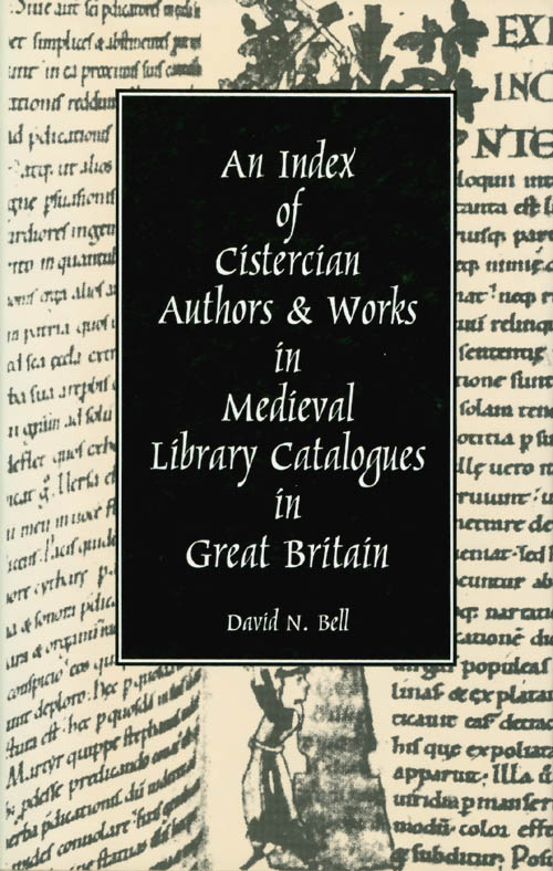 An Index of Cistercian Authors and Works in Medieval Library Catalogues in Great Britain (Cistercian Studies Series). David N. Bell.