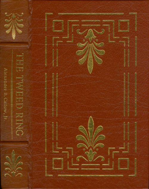 The Tweed Ring (The Leather-Bound Library of American History). Alexander B. Callow, Jr.