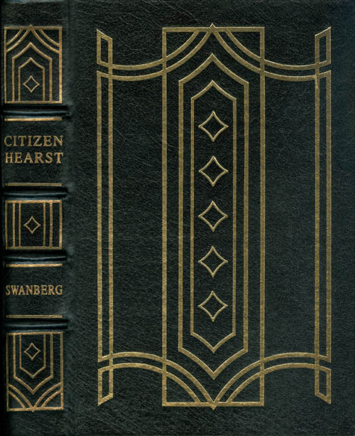 Citizen Hearst: A Biography of William Randolph Hearst (The Leather-Bound Library of American History). W. A. Swanberg.