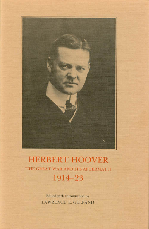 Herbert Hoover: The Great War and Its Aftermath, 1914-23 (Herbert Hoover Centennial Seminars, No. 1). Lawrence E. Gelfand.