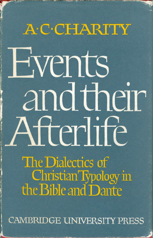 Events and their Afterlife: The Dialectics of Christian Typology in the Bible and Dante. A. C. Charity.