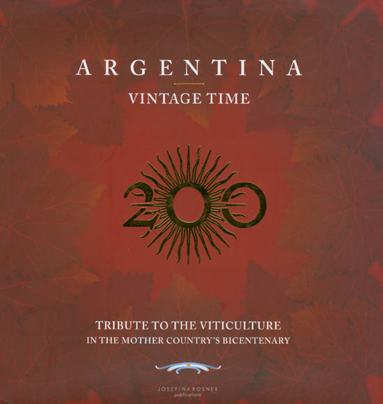 Argentina Vintage Time (Tribute to rhe Viticulture in the Mother Country's Bicentenary). Josefina Rosner Mc Guire, Evangelina Poletti, Gustavo Attaguile.