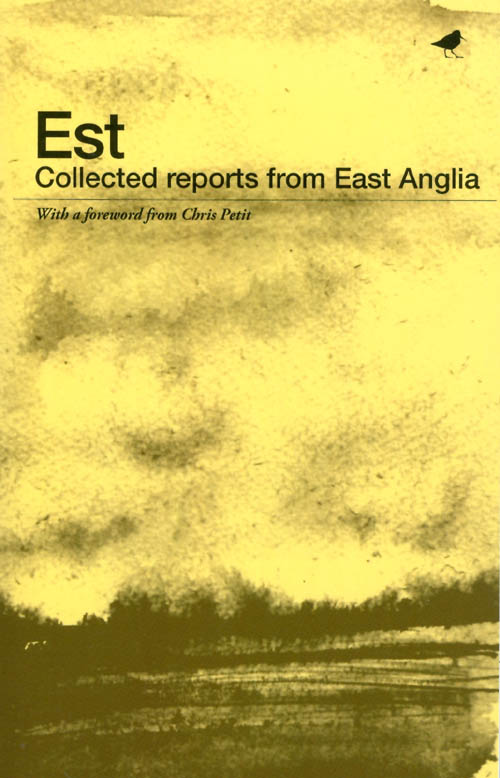 Est: Collected Reports from East Anglia. MW Bewick, Ella Johnston, Chris Petit, foreword.