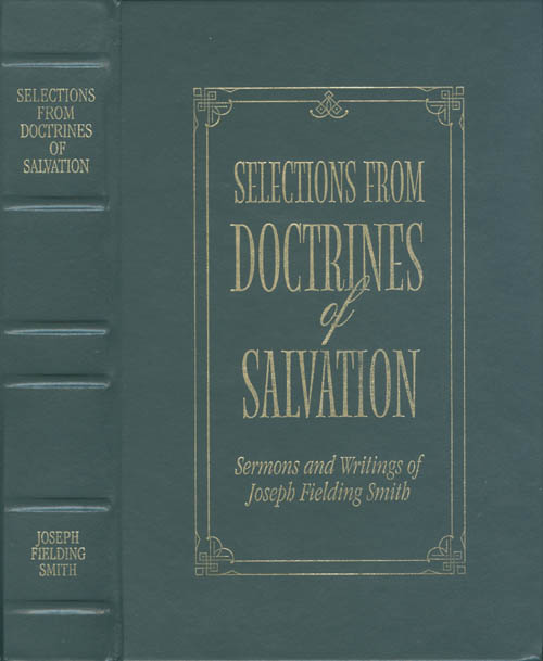 Selections from Doctrines of Salvation: Sermons and Writings of Joseph Fielding Smith. Joseph Fielding Smith.