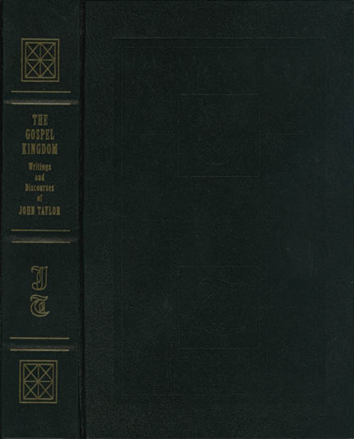 The Gospel Kingdom: Selections from the Writings and Discourses of John Taylor, Third President of the Church of Jesus Christ of Latter-day Saints. John Taylor.