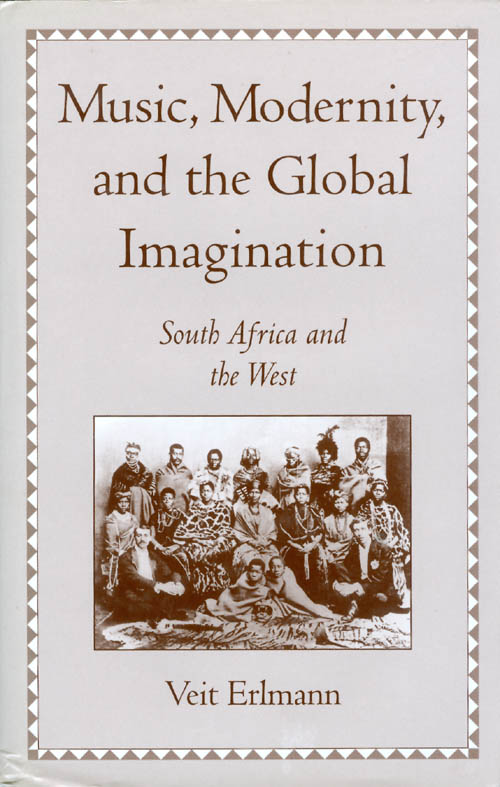 Music, Modernity, and the Global Imagination: South Africa and the West. Veit Erlmann.