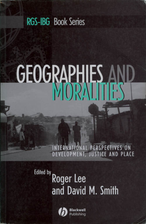 Geographies and Moralities: International Perspectives on Development, Justice and Place. Roger Lee, David M. Smith.