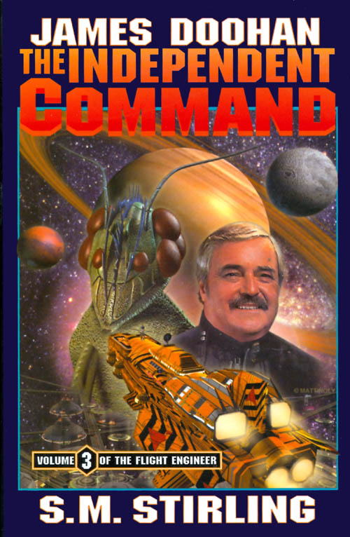 The Independent Command (Flight Engineer, Volume 3). James Doohan, S. M. Stirling.