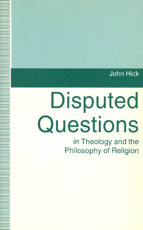 Disputed Questions in Theology and the Philosophy of Religion. John Hick.