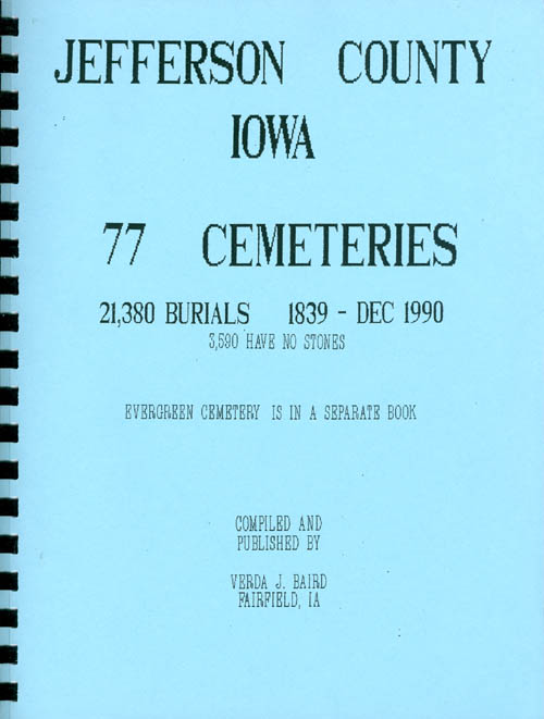 Jefferson County, Iowa: 77 Cemeteries (21,380 Burials 1839-Dec. 1990). Verda J. Baird.