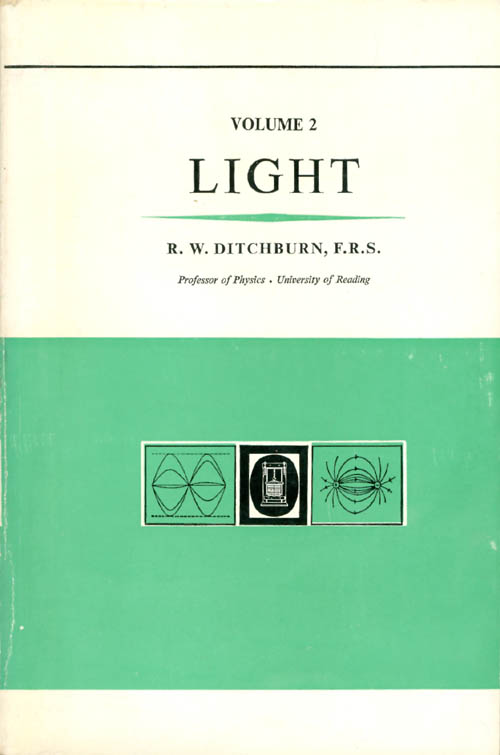 Light, Volume II: Chapters XIII-XX (Second Edition). R. W. Ditchburn.