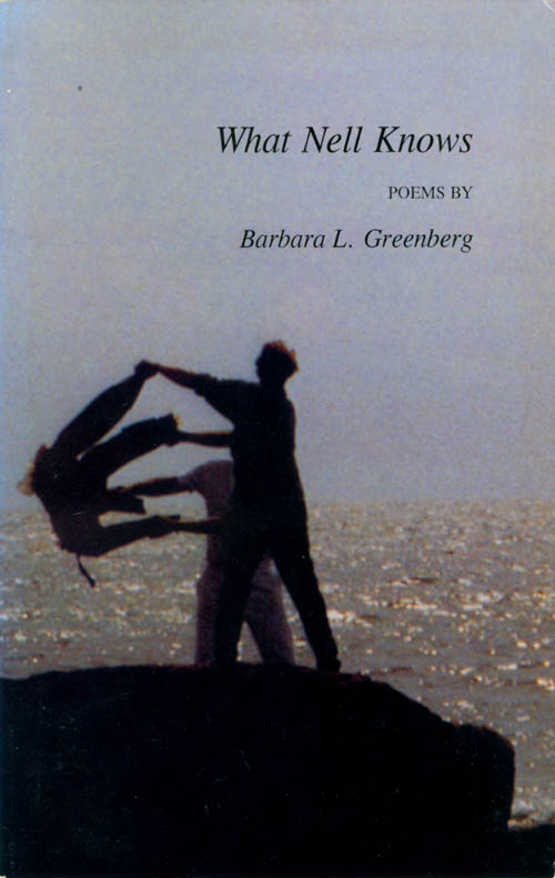 What Nell Knows: Poems. Barbara L. Greenberg.