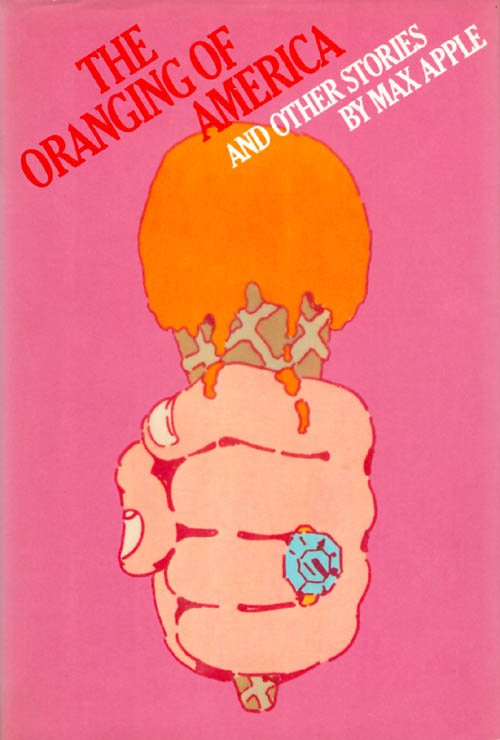 The Oranging of America and Other Stories. Max Apple.