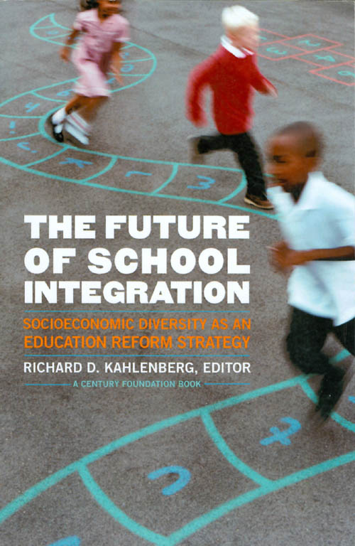 The Future of School Integration. Richard D. Kahlenberg.