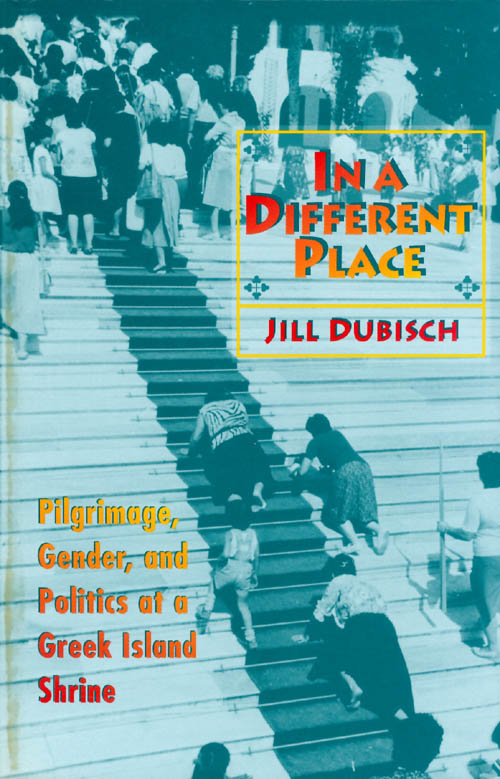 In a Different Place: Pilgrimage, Gender, and Politics at a Greek Island Shrine. Jill Dubisch.
