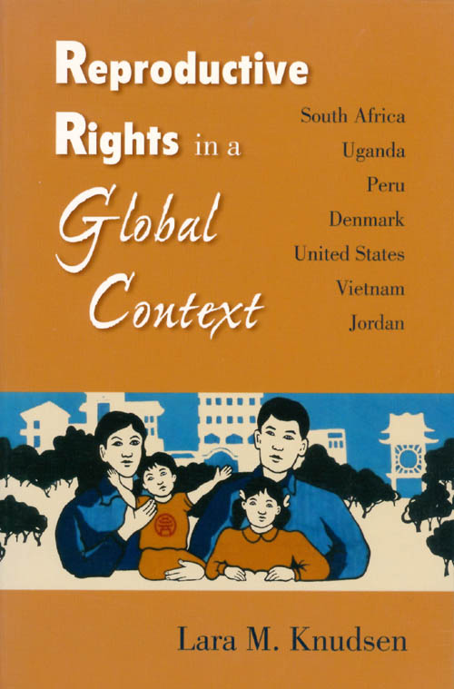 Reproductive Rights in a Global Context. Lara M. Knudsen.