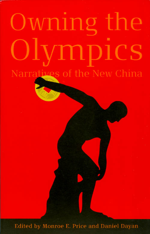 Owning the Olympics: Narratives of the New China. Monroe E. Price, Daniel Dayan.