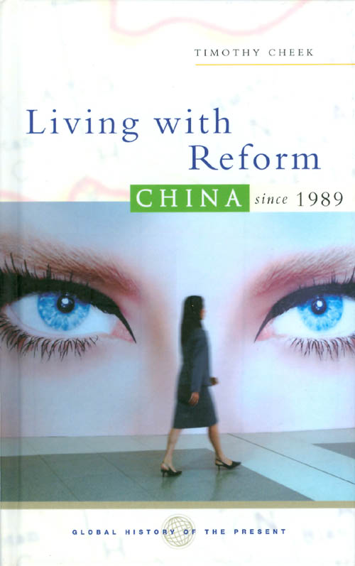 Living With Reform: China Since 1989 (Global History of the Present). Timothy Cheek.