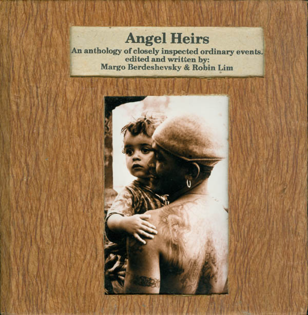 Angel Heirs: An Anthology of Closely Inspected Ordinary Events. Margo Berdeshevsky, Robin Lim, writers.