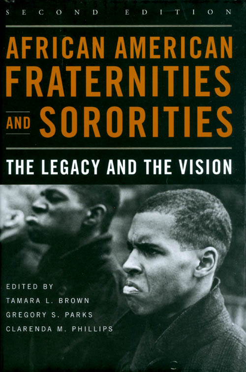 African American Fraternities and Sororities: The Legacy and the Vision (Second Edition). Tamara L. Brown, Gregory S. Parks, Clarenda M. Phillips.