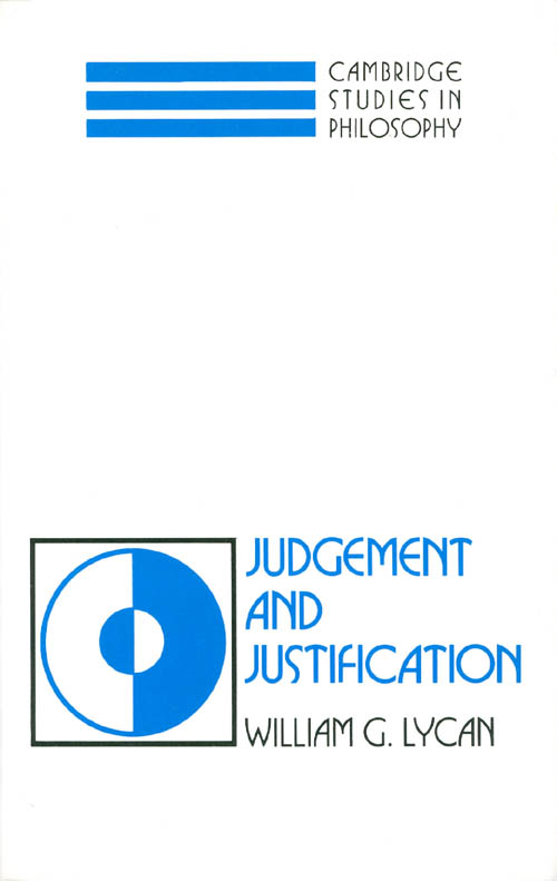 Judgement and Justification (Cambridge Studies in Philosophy). William G. Lycan.