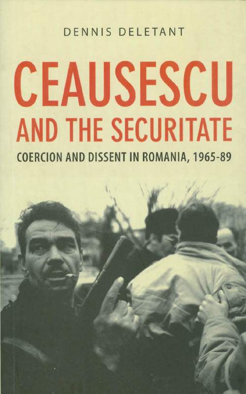 Ceausescu and the Securitate: Coercion and Dissent in Romania, 1965-89. Dennis Deletant.