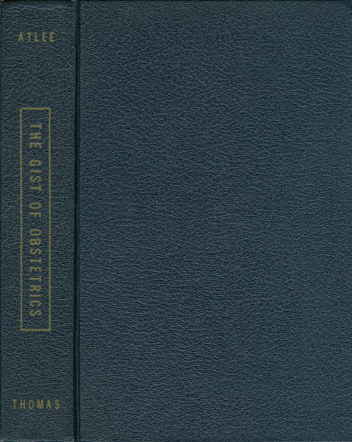 The Gist of Obstetrics. H. B. Atlee.