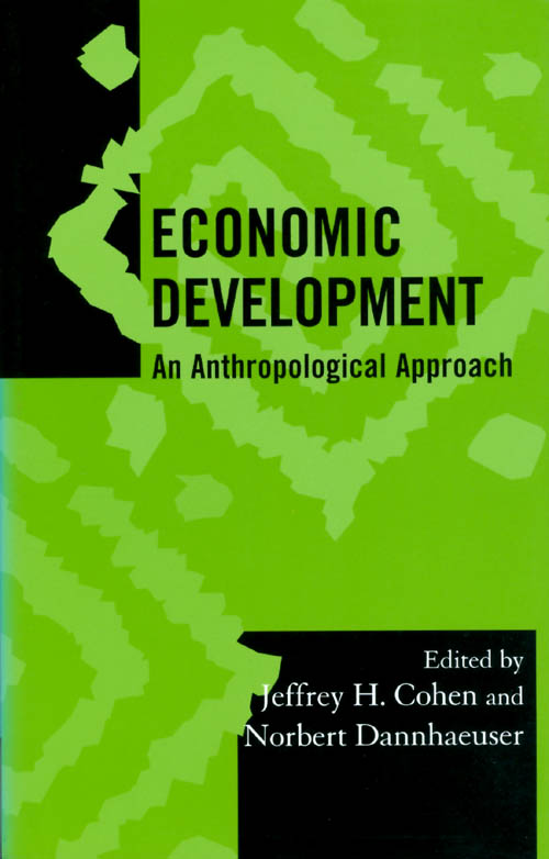 Economic Development: An Anthropological Approach (Society for Economic Anthropology Monograph Series). Jeffrey H. Cohen, Norbert Dannhaeuser.