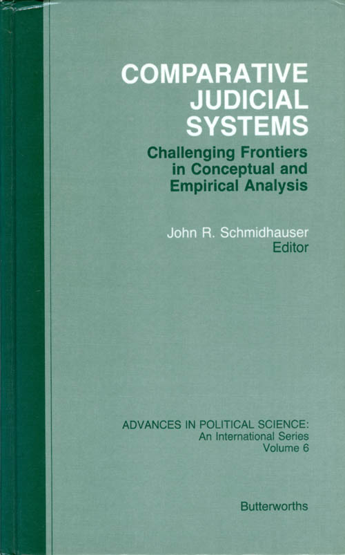 Comparative Judicial Systems: Challenging Frontiers in Conceptual and Empirical Analysis (Advances in Political Science, Volume 6). John R. Schmidhauser.
