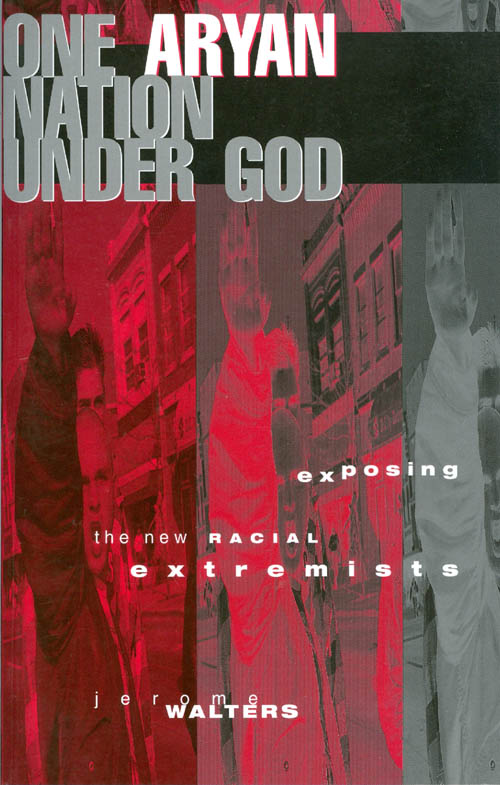 One Aryan Nation Under God: Exposing the New Racial Extremists. Jerome Walters.