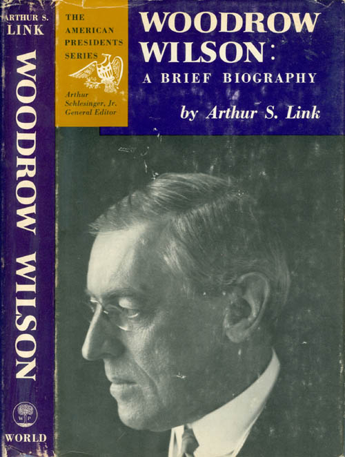 Woodrow Wilson: A Brief Biography (The American Presidents Series). Arthur S. Link.
