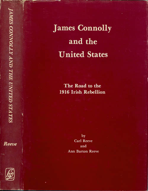 James Connolly and the United States: The Road to the 1916 Irish Rebellion. Carl Reeve, Ann Barton Reeve.