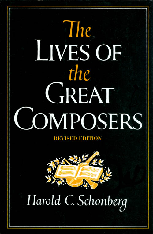The Lives of the Great Composers (Revised Edition). Harold C. Schonberg.
