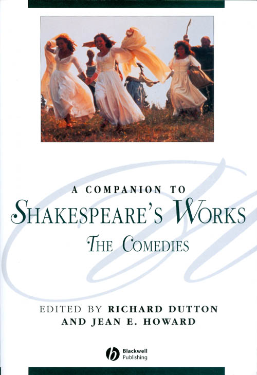 A Companion to Shakespeare's Works, Volume III: The Comedies. Richard Dutton, Jean E. Howard.