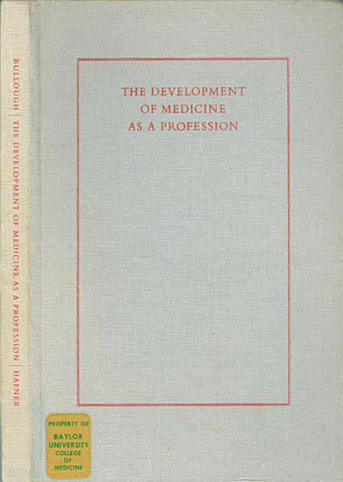 The Development of Medicine as a Profession: The Contribution of the Medieval University to Modern Medicine. Vern L. Bullough.