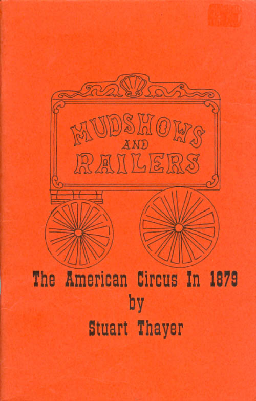 Mudshows and Railers: The American Circus in 1879. Stuart Thayer.