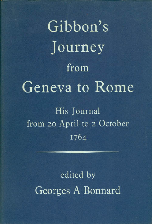 Gibbon's Journey from Geneva to Rome: His Journal from 20 April to 2 October 1764. Edward Gibbon, Georges A. Bonnard.