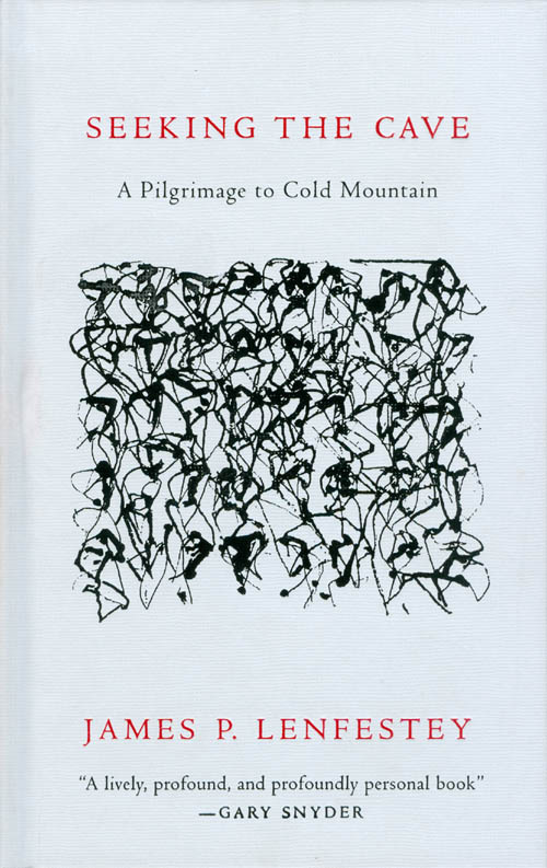 Seeking the Cave: A Pilgrimage to Cold Mountain. James P. Lenfestey.